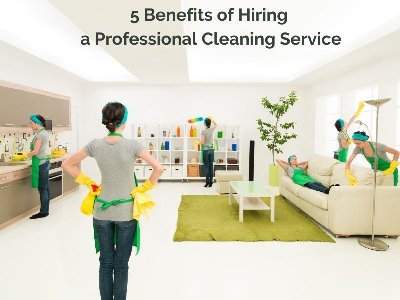 5 Benefits of Hiring a Professional Cleaning Service