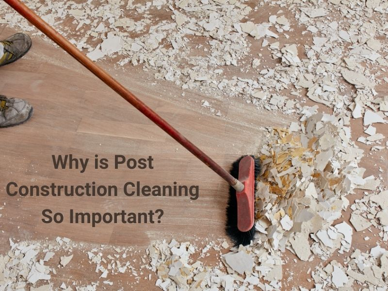 Why is Post Construction Cleaning So Important_